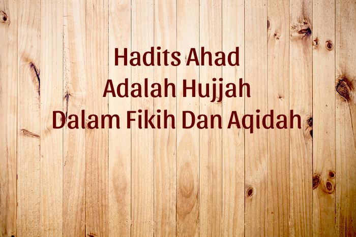Hadits Ahad Adalah Hujjah Dalam Fikih Maupun Aqidah - Kang ...